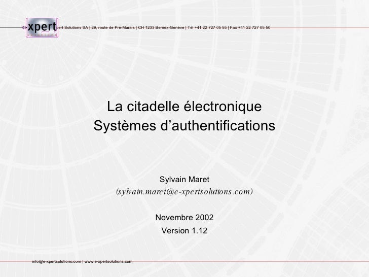 La citadelle électronique Systèmes d'authentifications Sylvain Maret (sylvain.maret@e-xpertsolutions.com) Novembre 2002 Ve...