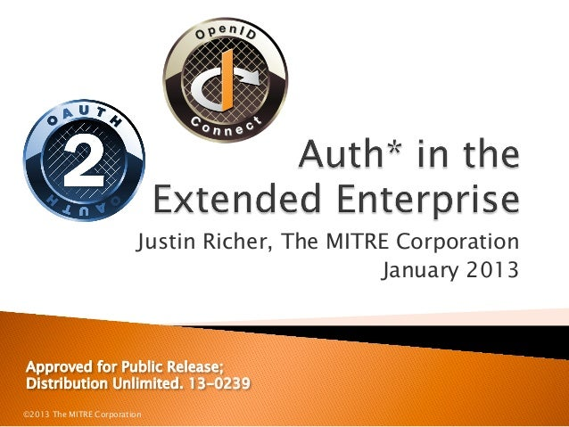 Justin Richer, The MITRE Corporation                                                 January 2013Approved for Public Relea...