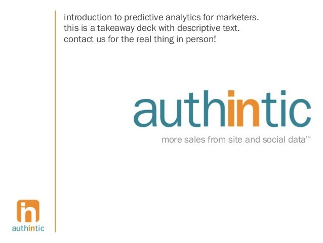 introduction to predictive analytics for marketers.this is a takeaway deck with descriptive text.contact us for the real t...