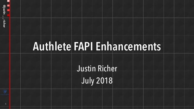 @justin__richer Authlete FAPI Enhancements Justin Richer July 2018 1