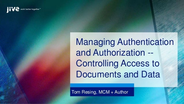 Tom Resing, MCM + Author Managing Authentication and Authorization -- Controlling Access to Documents and Data
