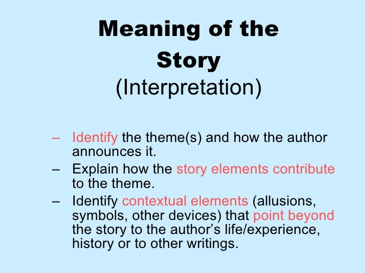 Meaning of the Story (Interpretation) <ul><ul><li>Identify  the theme(s) and how the author announces it. </li></ul></ul><...