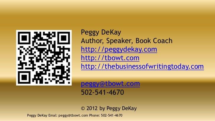 Peggy DeKay                             Author, Speaker, Book Coach                             http://peggydekay.com     ...