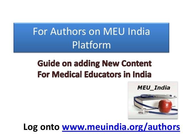 For Authors on MEU India Platform Log onto www.meuindia.org/authors