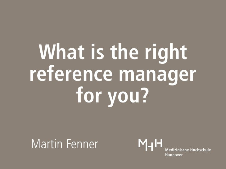 What is the right    reference manager for you? Martin Fenner