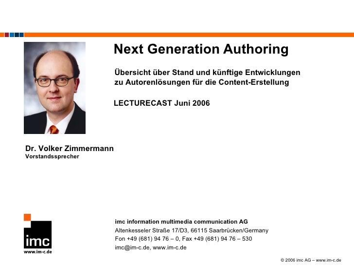 Next Generation Authoring Dr. Volker Zimmermann Vorstandssprecher LECTURECAST Juni 2006 Übersicht über Stand und künftige ...