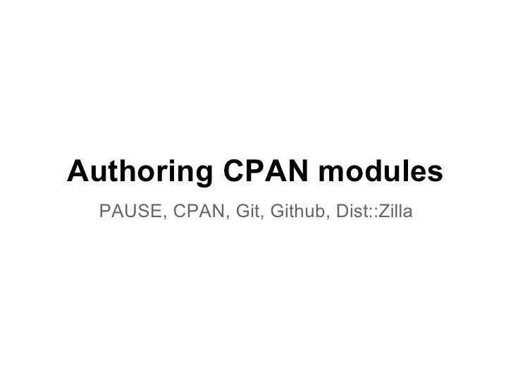Authoring CPAN modules PAUSE, CPAN, Git, Github, Dist::Zilla