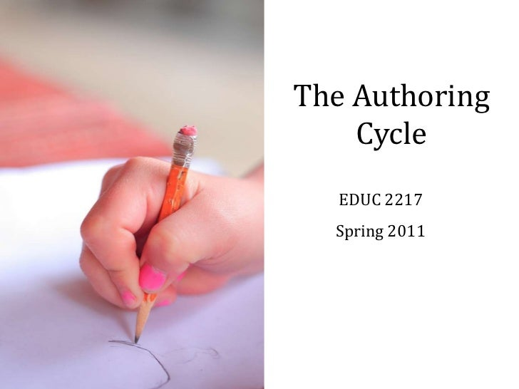 The Authoring Cycle<br />EDUC 2217<br />Spring 2011<br />
