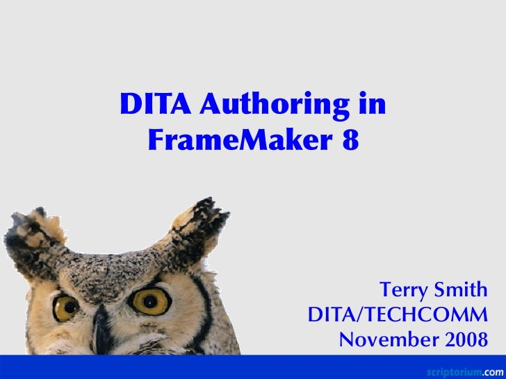 DITA Authoring in  FrameMaker 8                     Terry Smith            DITA/TECHCOMM               November 2008