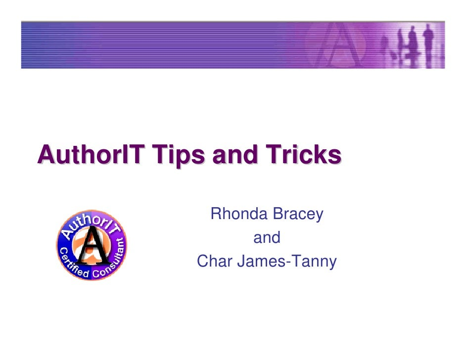 AuthorIT Tips and Tricks               Rhonda Bracey                    and             Char James-Tanny