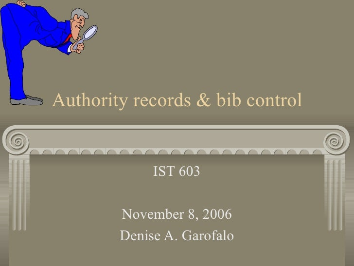 Authority records & bib control IST 603 November 8, 2006 Denise A. Garofalo