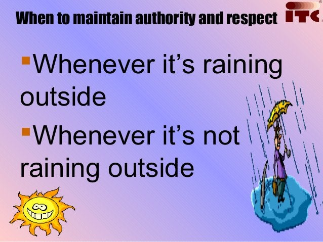 1. Authority will alwaysbe tested2.No amount of authoritycan overcome distrustand disrespect