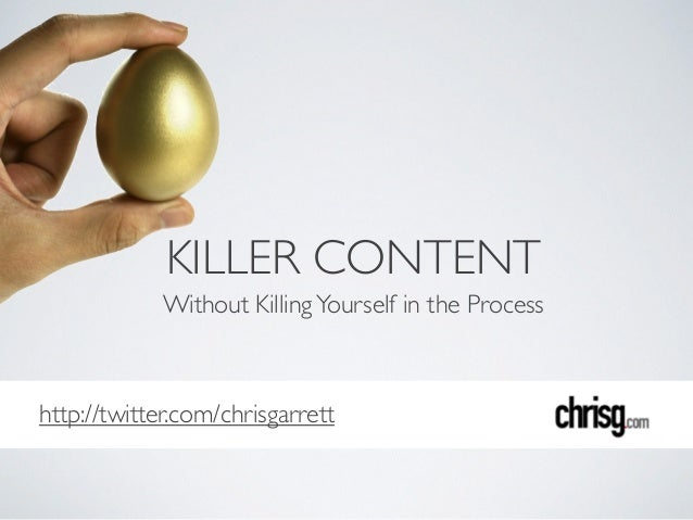 http://twitter.com/chrisgarrett KILLER CONTENT Without KillingYourself in the Process