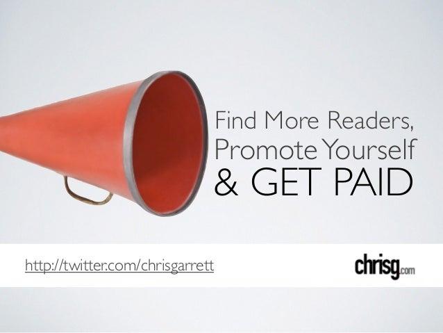 http://twitter.com/chrisgarrett & GET PAID PromoteYourself Find More Readers,
