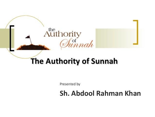 The Authority of SunnahThe Authority of Sunnah Presented by Sh. Abdool Rahman Khan