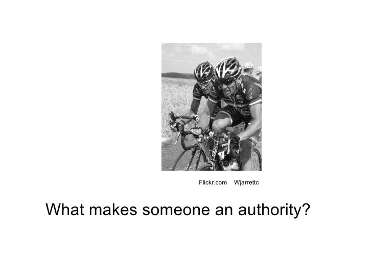 What makes someone an authority? Flickr.com  Wjarrettc