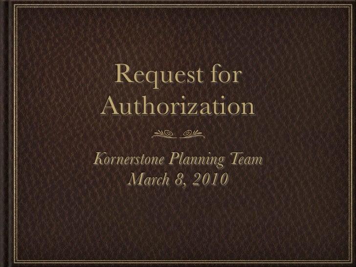 Request for  Authorization Kornerstone Planning Team      March 8, 2010