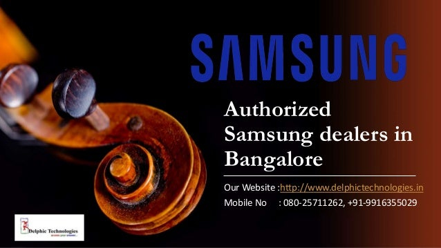 Authorized Samsung dealers in Bangalore Our Website :http://www.delphictechnologies.in Mobile No : 080-25711262, +91-99163...