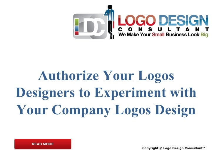 Authorize Your Logos Designers to Experiment with Your Company Logos Design Copyright © Logo Design Consultant™ READ MORE