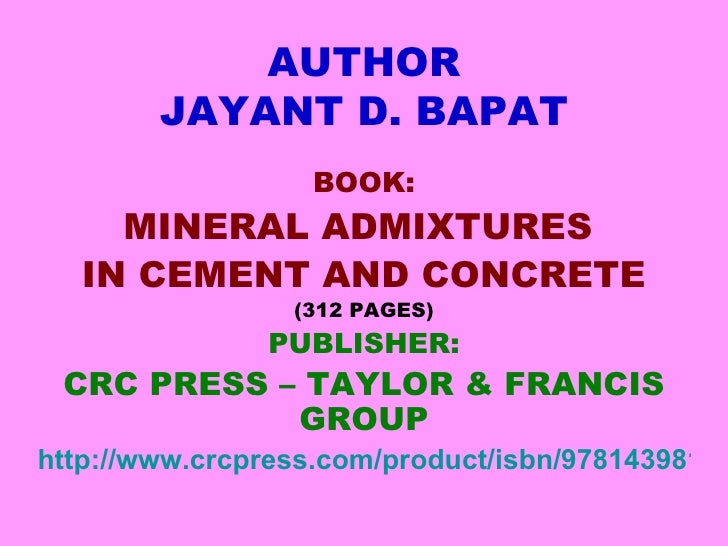 AUTHOR        JAYANT D. BAPAT                  BOOK:     MINERAL ADMIXTURES   IN CEMENT AND CONCRETE                 (312 ...