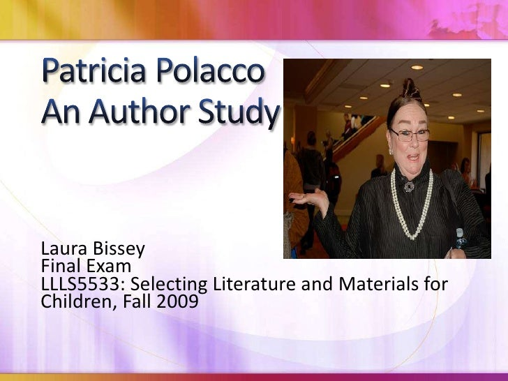 Patricia Polacco       An Author Study   <br />Laura Bissey<br />Final Exam<br />LLLS5533: Selecting Literature and Materi...