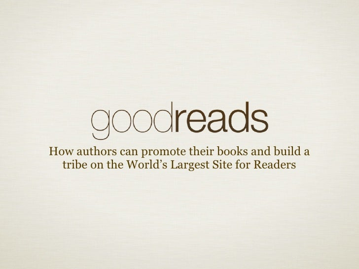 How authors can promote their books and build a  tribe on the World's Largest Site for Readers
