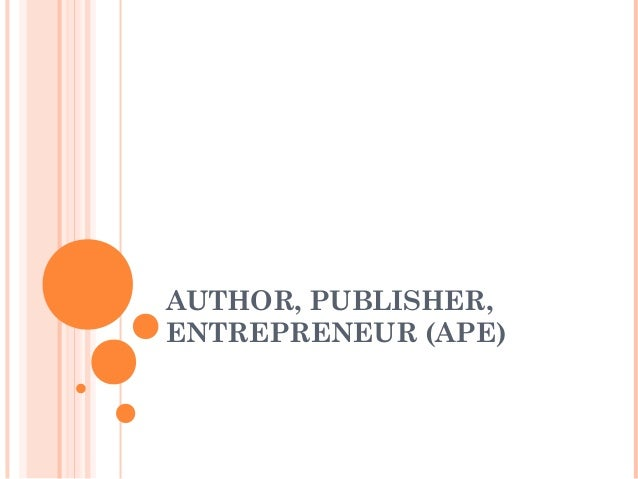 AUTHOR, PUBLISHER, ENTREPRENEUR (APE)