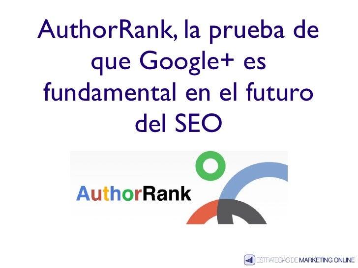 AuthorRank, la prueba de    que Google+ esfundamental en el futuro       del SEO