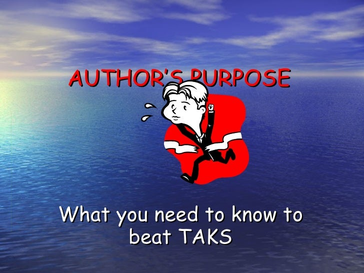 AUTHOR'S PURPOSE What you need to know to beat TAKS