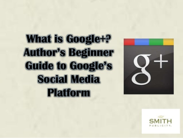What is Google+? Author's Beginner Guide to Google's Social Media Platform