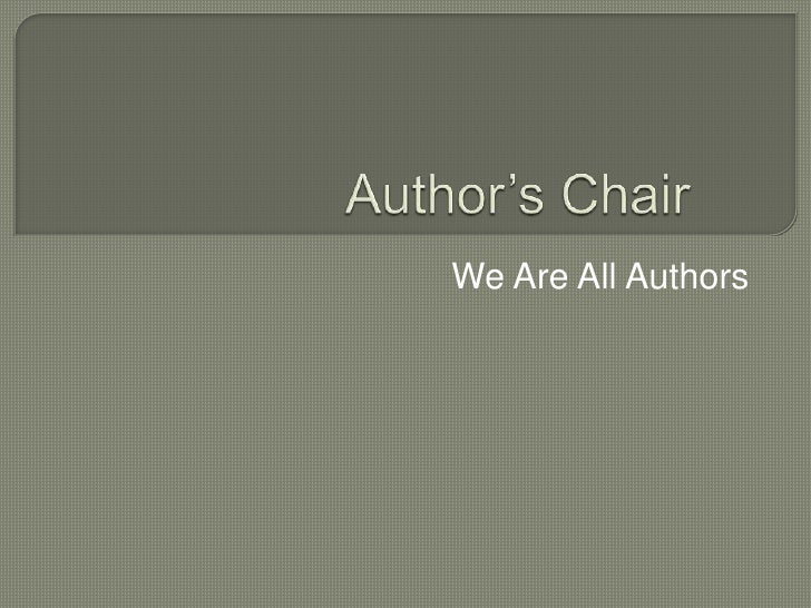 Author's Chair	<br />We Are All Authors<br />