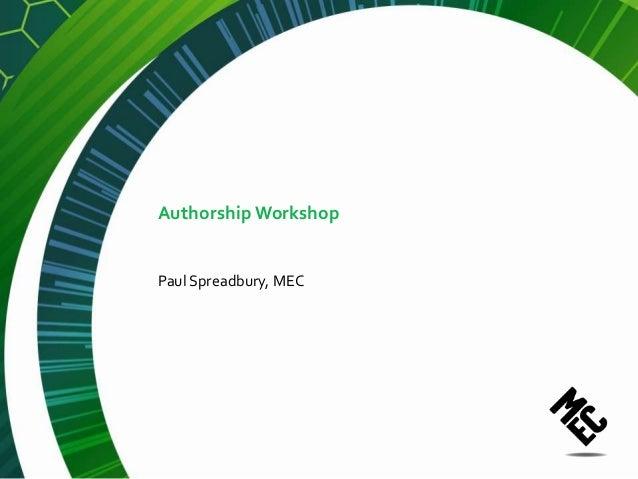 Authorship WorkshopPaul Spreadbury, MEC