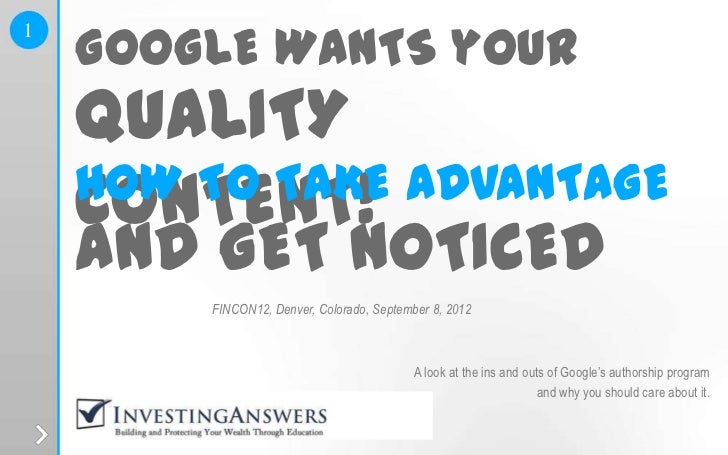 GOOGLE WANTS your1    QUALITY    HOW TO TAKE ADVANTAGE    CONTENT!    AND GET NOTICED                      FINCON12, Denve...