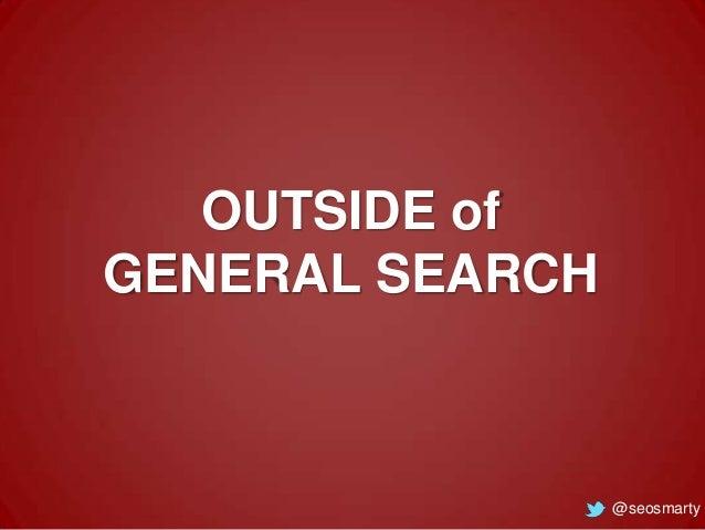 OUTSIDE of GENERAL SEARCH  @seosmarty