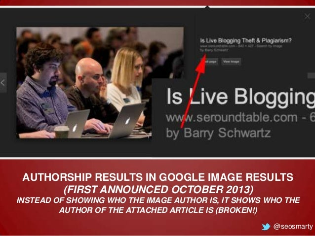 AUTHORSHIP RESULTS IN GOOGLE IMAGE RESULTS (FIRST ANNOUNCED OCTOBER 2013) INSTEAD OF SHOWING WHO THE IMAGE AUTHOR IS, IT S...