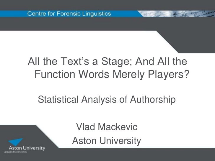 """All the Text""""s a Stage; And All the Function Words Merely Players?  Statistical Analysis of Authorship           Vlad Mack..."""