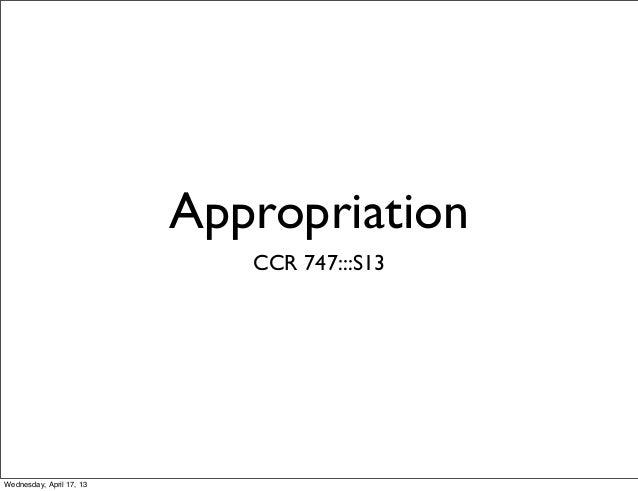 AppropriationCCR 747:::S13Wednesday, April 17, 13