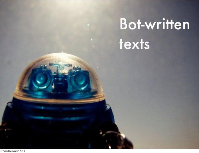 Bot-written                        textsThursday, March 7, 13