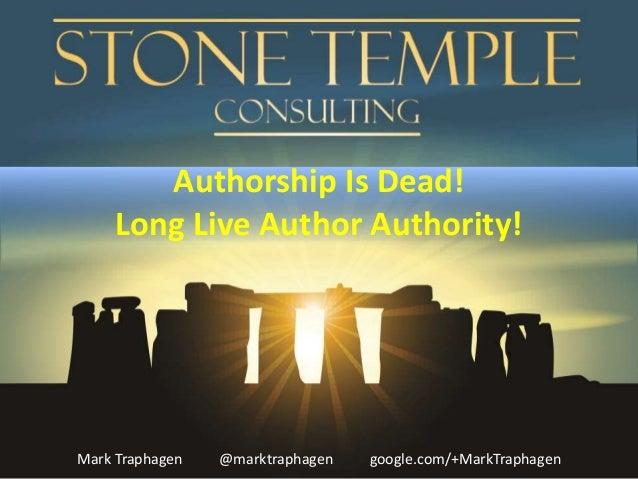 Authorship Is Dead!  Long Live Author Authority!  Mark Traphagen @marktraphagen google.com/+MarkTraphagen