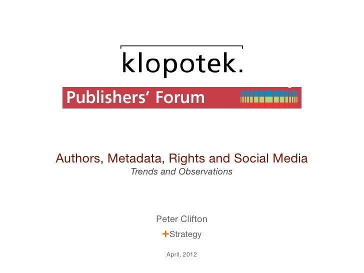 Authors, Metadata, Rights and Social Media            Trends and Observations                 Peter Clifton               ...