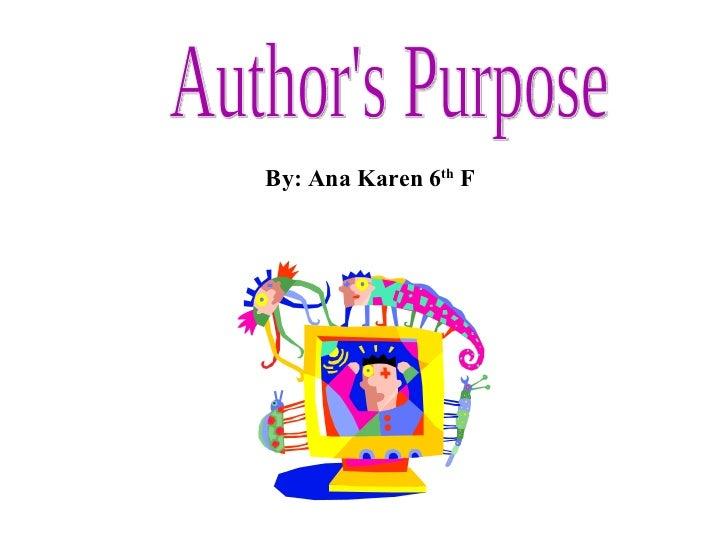 Author's Purpose By: Ana Karen 6 th  F