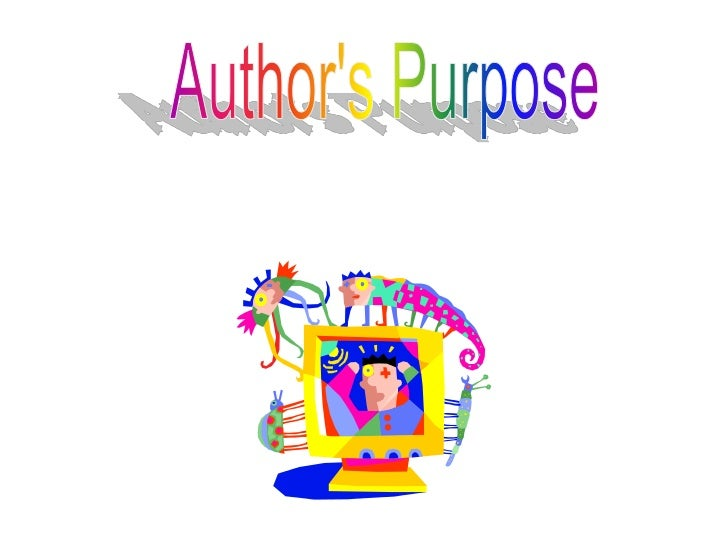 An author writes for many reasons.    1-An author may give you facts or true    information about a subject. If so, they  ...