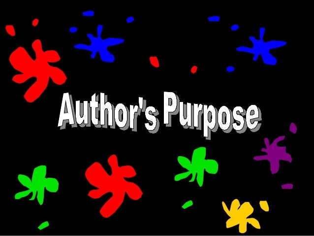 • When studying Author's Purpose, you are  determining the author's intent for creating  a piece of writing.• Authors writ...
