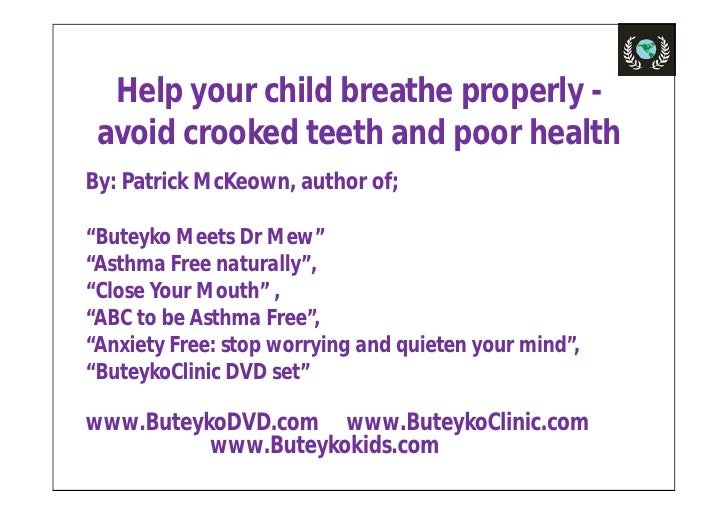 Help your child breathe properly - avoid crooked teeth and poor health   <ul><li>By: Patrick McKeown, author of;  </li></u...