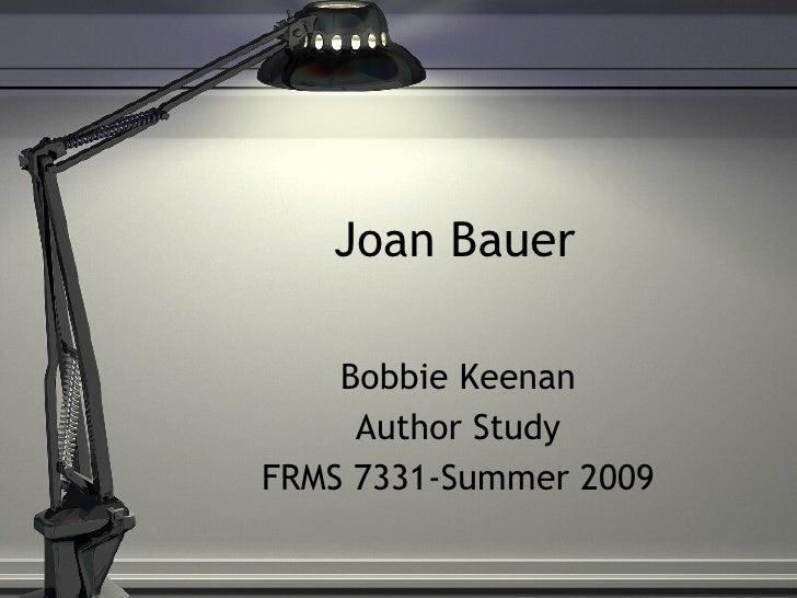 Joan Bauer Bobbie Keenan Author Study FRMS 7331-Summer 2009