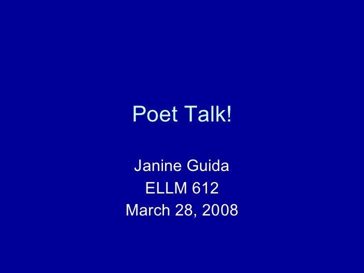 Poet Talk! Janine Guida ELLM 612 March 28, 2008
