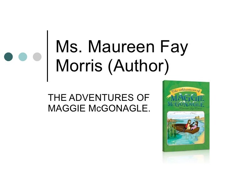 Ms. Maureen Fay Morris (Author) THE ADVENTURES OF MAGGIE McGONAGLE.