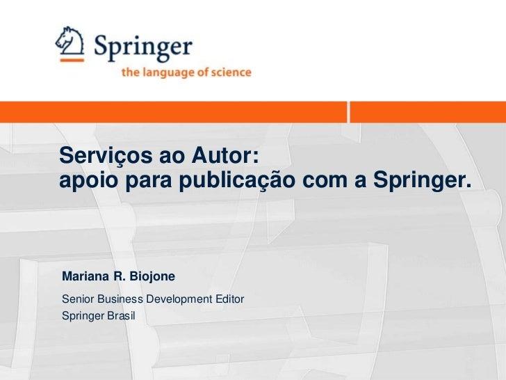 Serviços ao Autor:apoio para publicação com a Springer.Mariana R. BiojoneSenior Business Development EditorSpringer Brasil