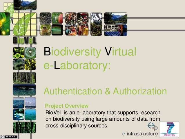 Biodiversity Virtual e-Laboratory: Authentication & Authorization Project Overview BioVeL is an e-laboratory that supports...
