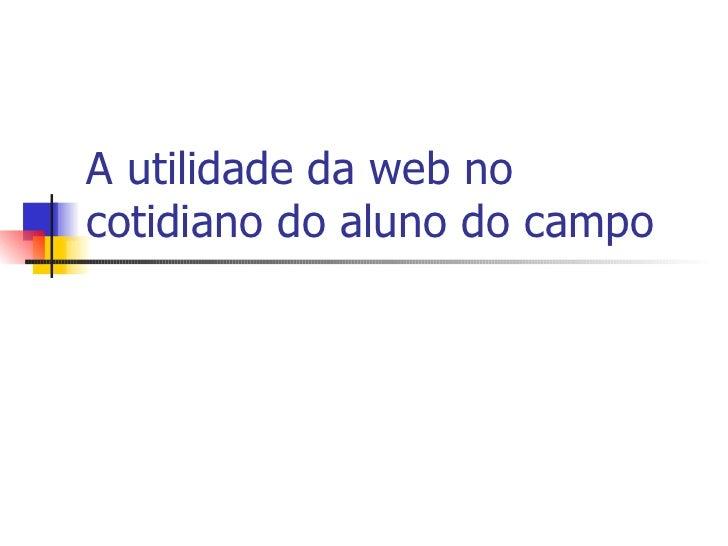 A utilidade da web no cotidiano do aluno do campo